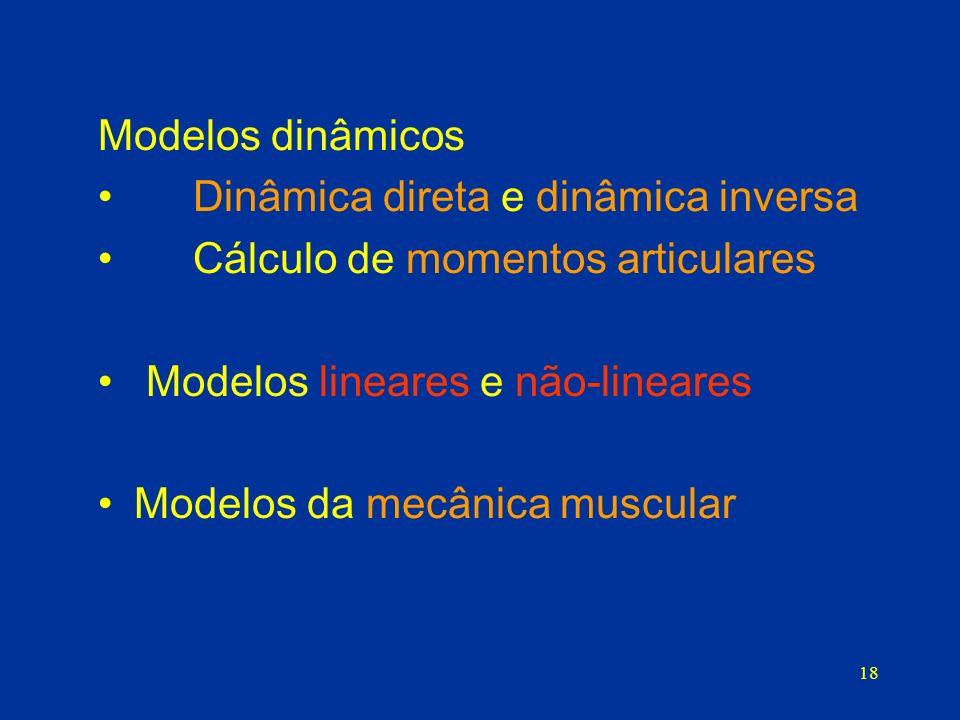 Modelos dinâmicos Dinâmica direta e dinâmica inversa. Cálculo de momentos articulares.