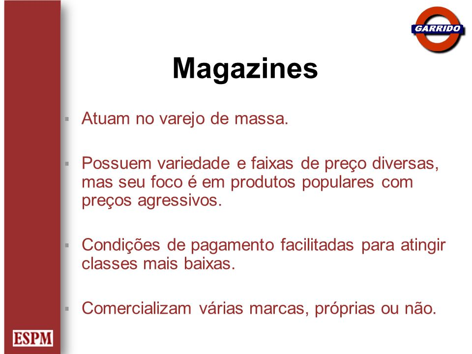 Magazines Atuam no varejo de massa.