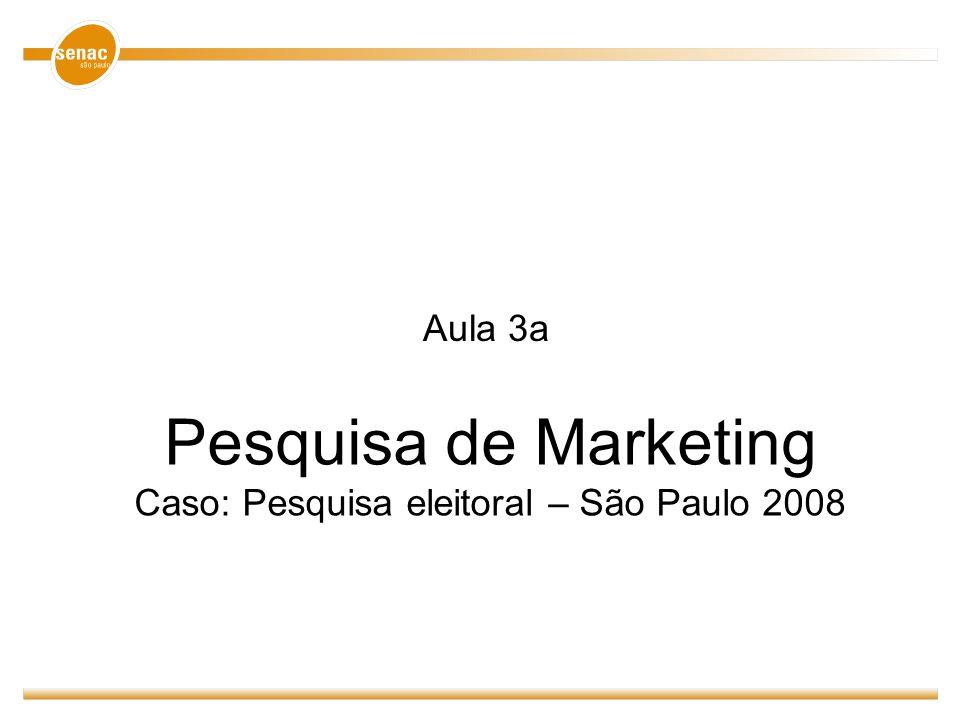 Pesquisa de Marketing Caso: Pesquisa eleitoral – São Paulo 2008