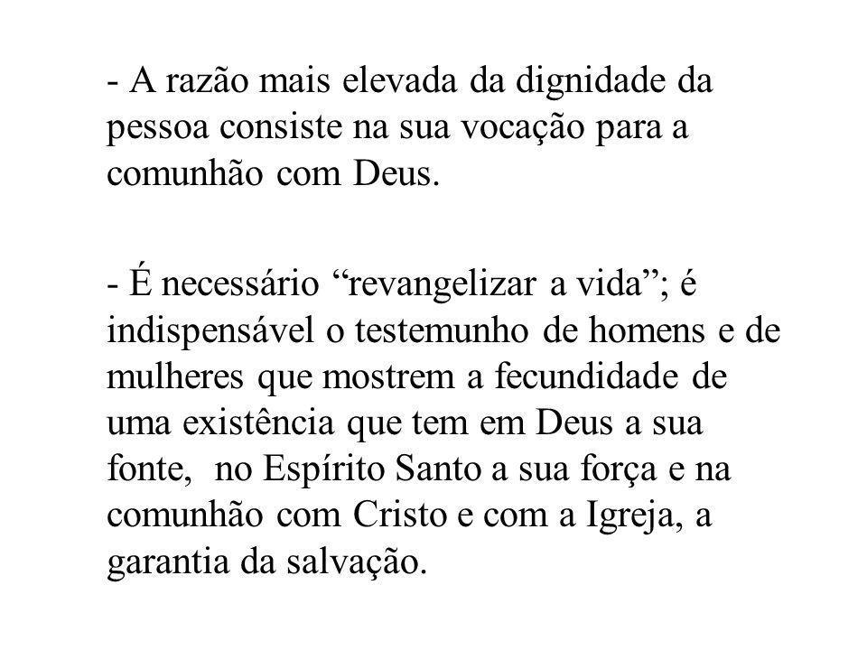 - A razão mais elevada da dignidade da pessoa consiste na sua vocação para a comunhão com Deus.