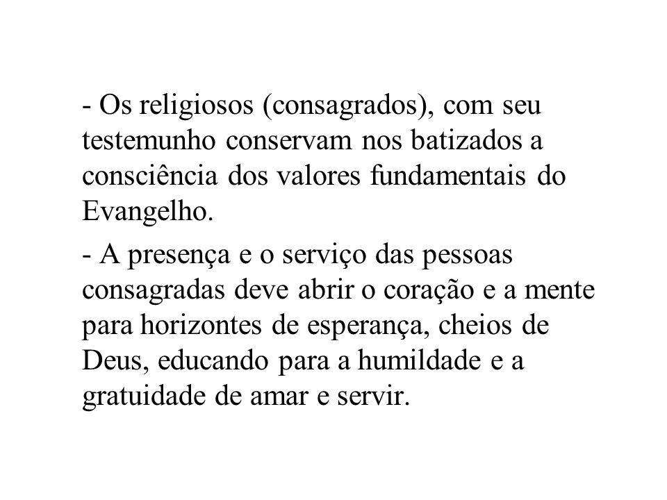 - Os religiosos (consagrados), com seu testemunho conservam nos batizados a consciência dos valores fundamentais do Evangelho.