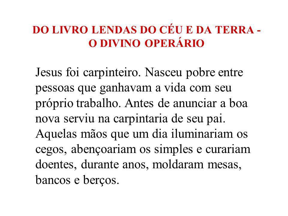 DO LIVRO LENDAS DO CÉU E DA TERRA - O DIVINO OPERÁRIO