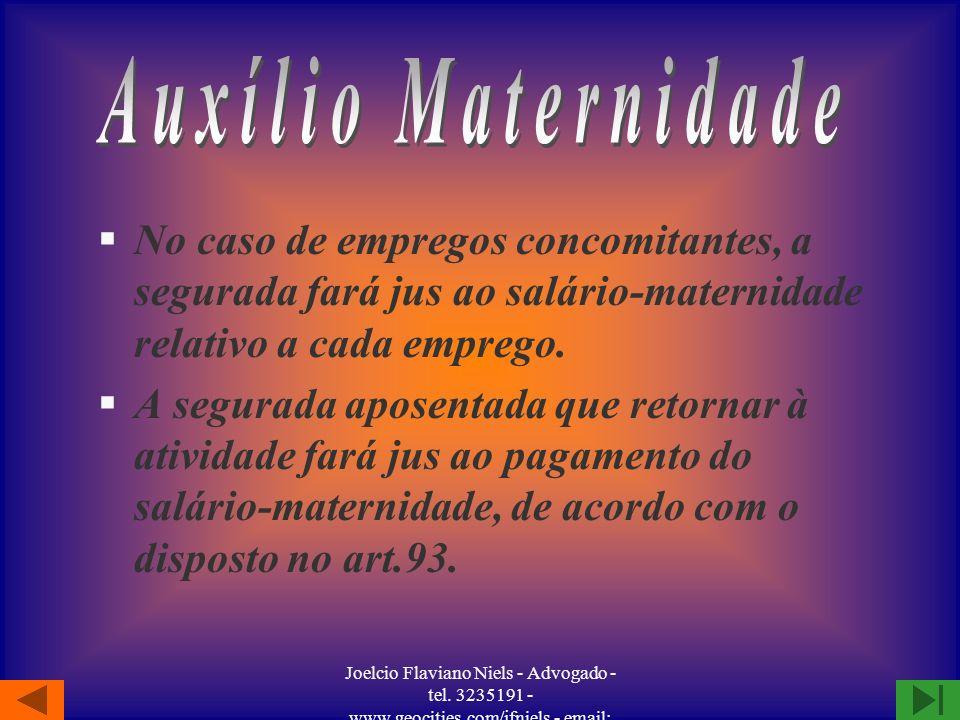 Auxílio Maternidade No caso de empregos concomitantes, a segurada fará jus ao salário-maternidade relativo a cada emprego.