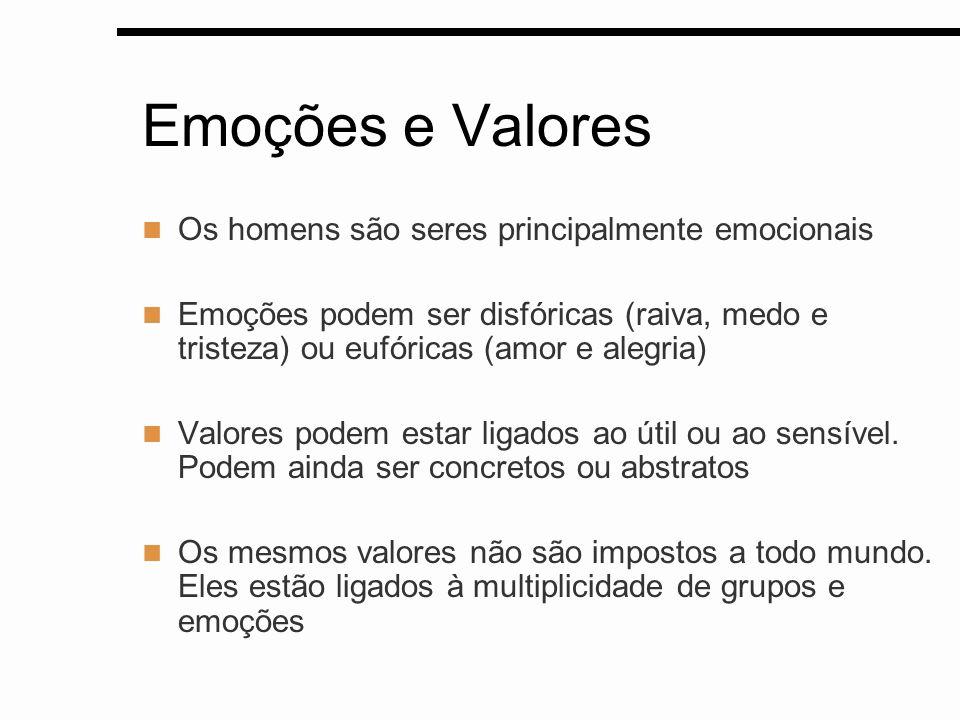 Emoções e Valores Os homens são seres principalmente emocionais