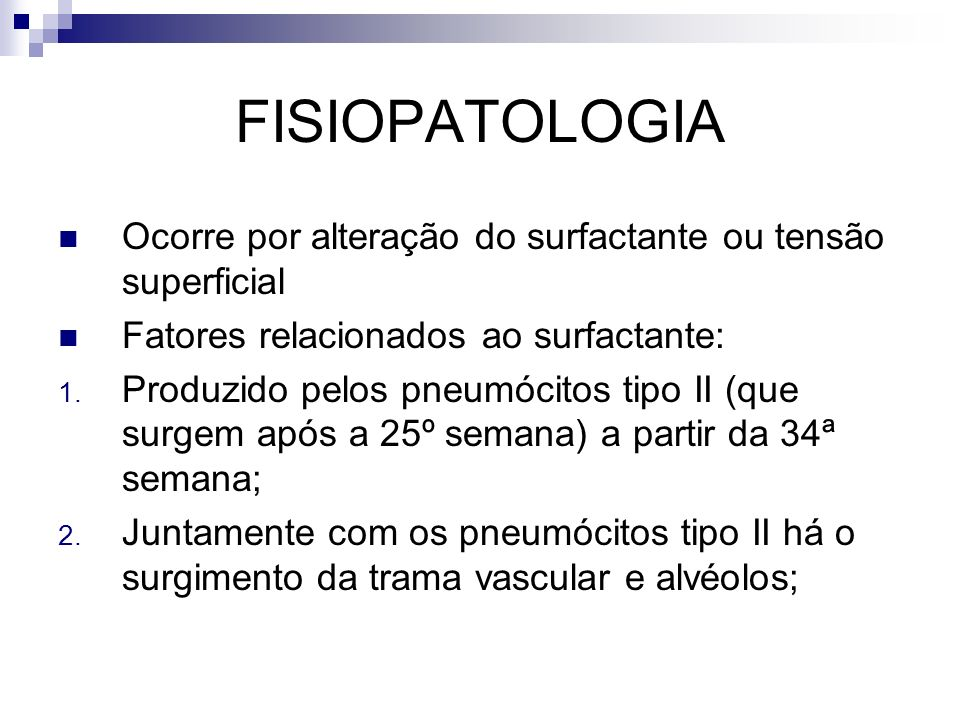 FISIOPATOLOGIA Ocorre por alteração do surfactante ou tensão superficial. Fatores relacionados ao surfactante: