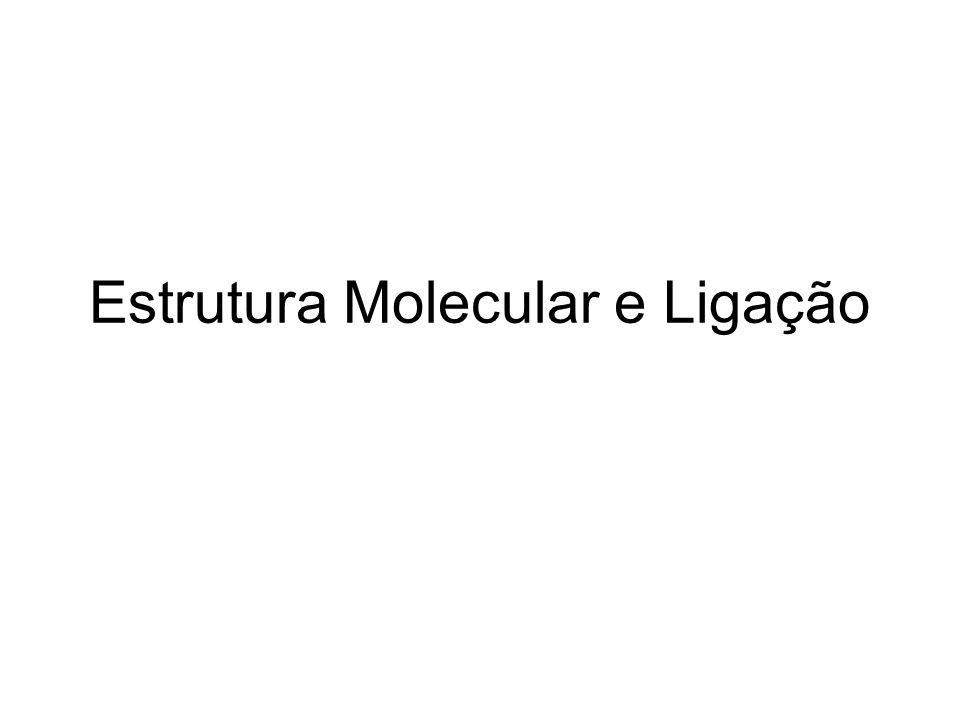 Estrutura Molecular e Ligação