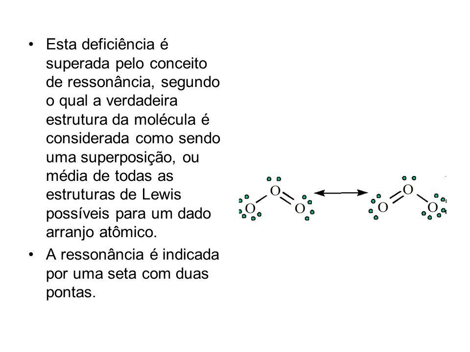 Esta deficiência é superada pelo conceito de ressonância, segundo o qual a verdadeira estrutura da molécula é considerada como sendo uma superposição, ou média de todas as estruturas de Lewis possíveis para um dado arranjo atômico.