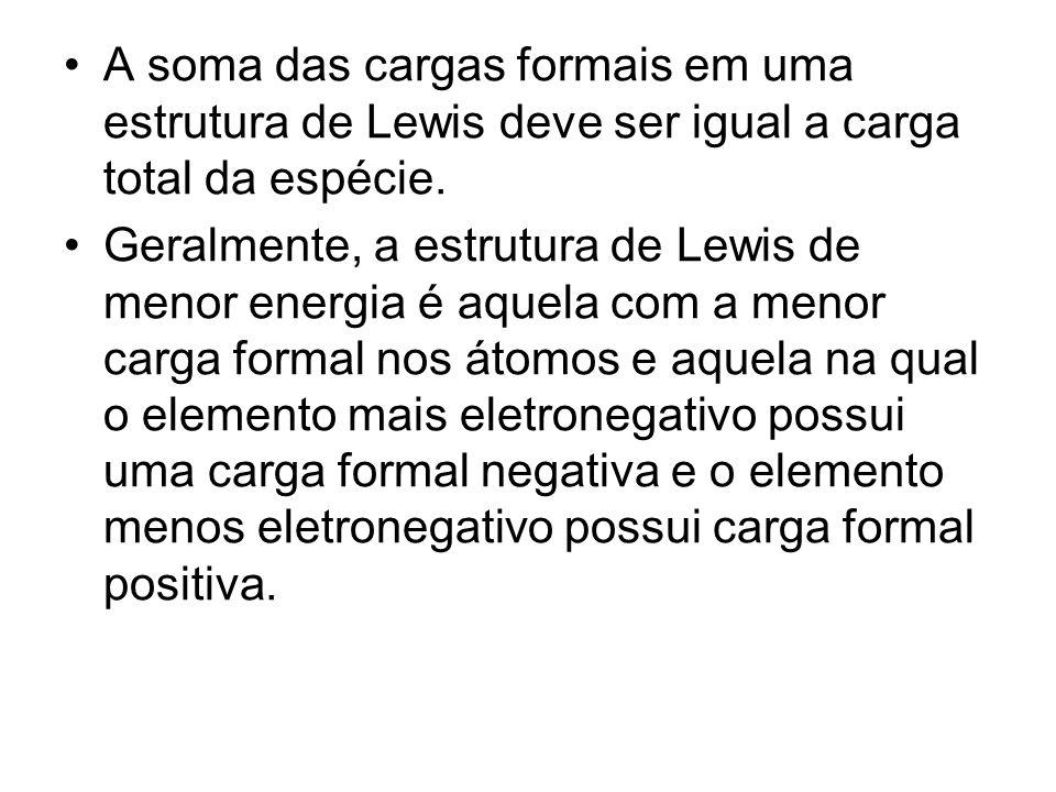A soma das cargas formais em uma estrutura de Lewis deve ser igual a carga total da espécie.