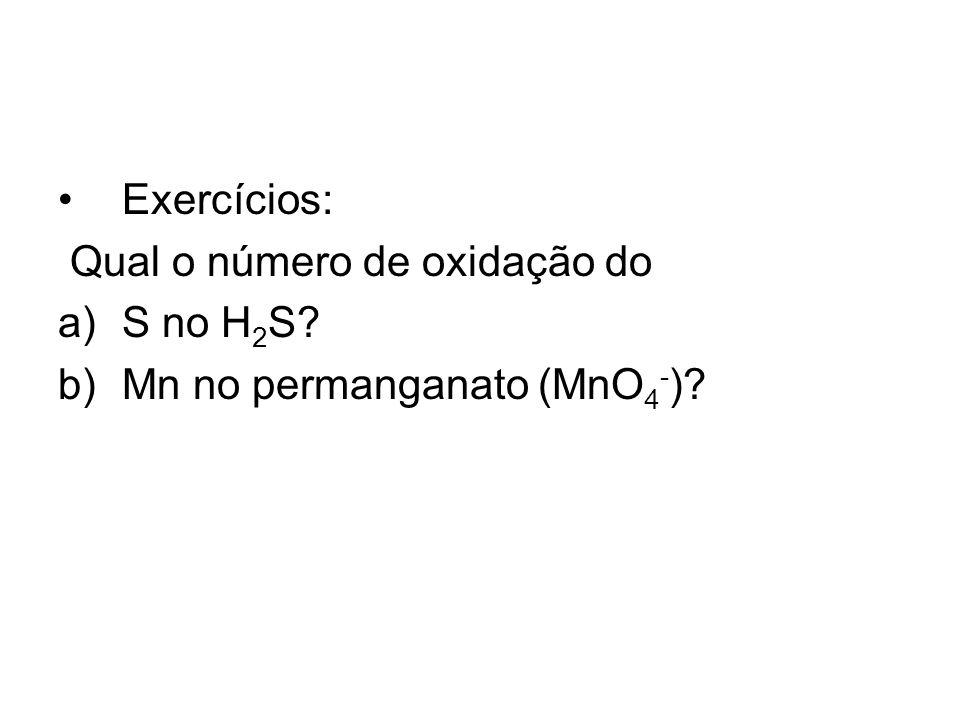Exercícios: Qual o número de oxidação do S no H2S Mn no permanganato (MnO4-)