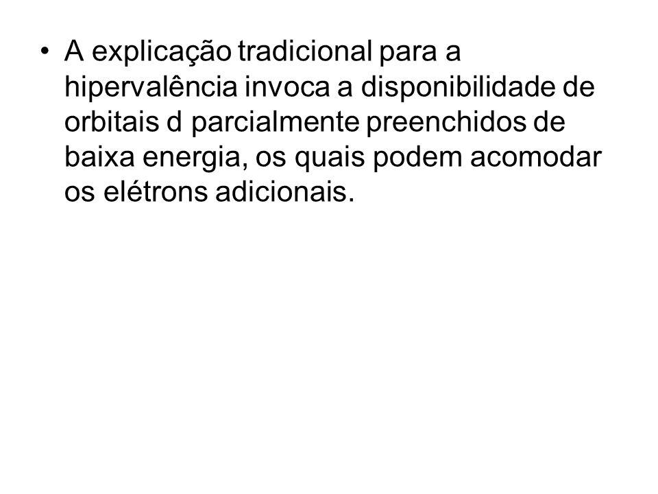 A explicação tradicional para a hipervalência invoca a disponibilidade de orbitais d parcialmente preenchidos de baixa energia, os quais podem acomodar os elétrons adicionais.