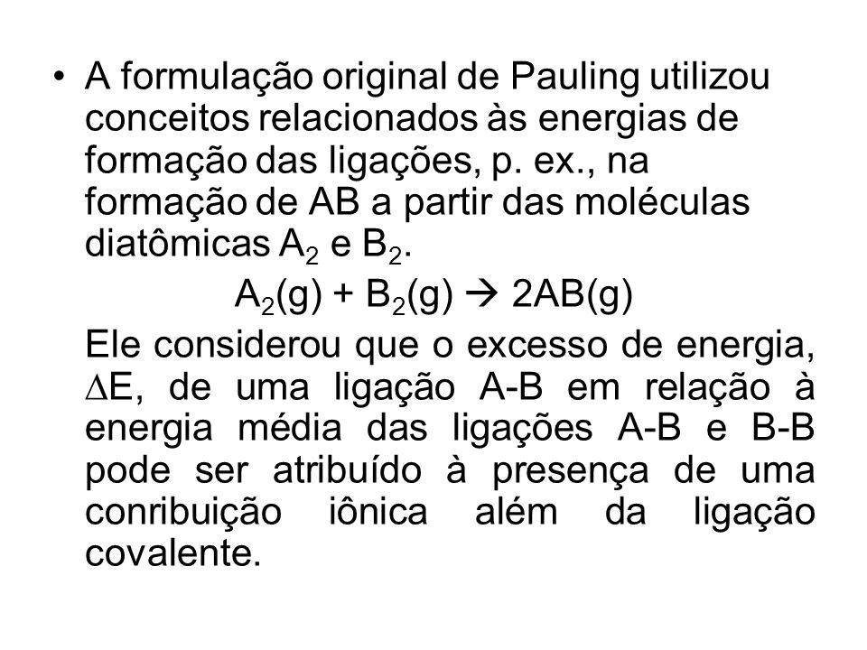 A formulação original de Pauling utilizou conceitos relacionados às energias de formação das ligações, p. ex., na formação de AB a partir das moléculas diatômicas A2 e B2.