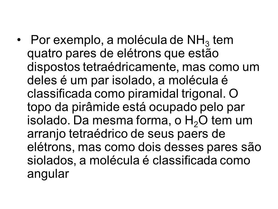 Por exemplo, a molécula de NH3 tem quatro pares de elétrons que estão dispostos tetraédricamente, mas como um deles é um par isolado, a molécula é classificada como piramidal trigonal.
