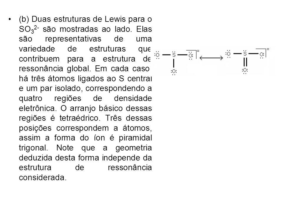 (b) Duas estruturas de Lewis para o SO32- são mostradas ao lado