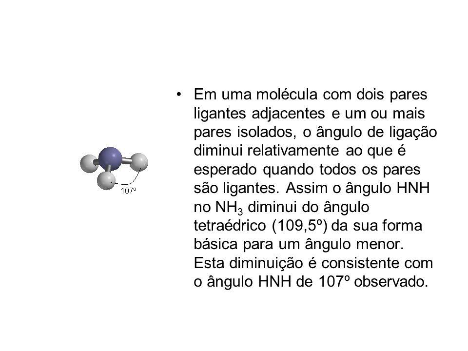 Em uma molécula com dois pares ligantes adjacentes e um ou mais pares isolados, o ângulo de ligação diminui relativamente ao que é esperado quando todos os pares são ligantes.