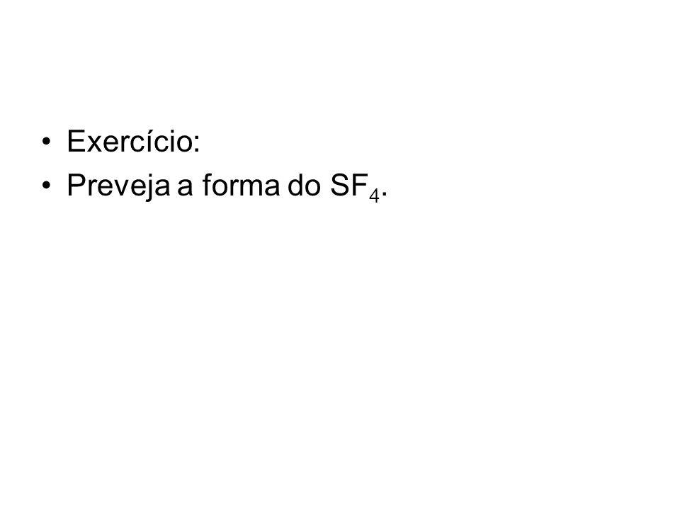 Exercício: Preveja a forma do SF4.