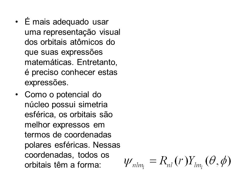 É mais adequado usar uma representação visual dos orbitais atômicos do que suas expressões matemáticas. Entretanto, é preciso conhecer estas expressões.