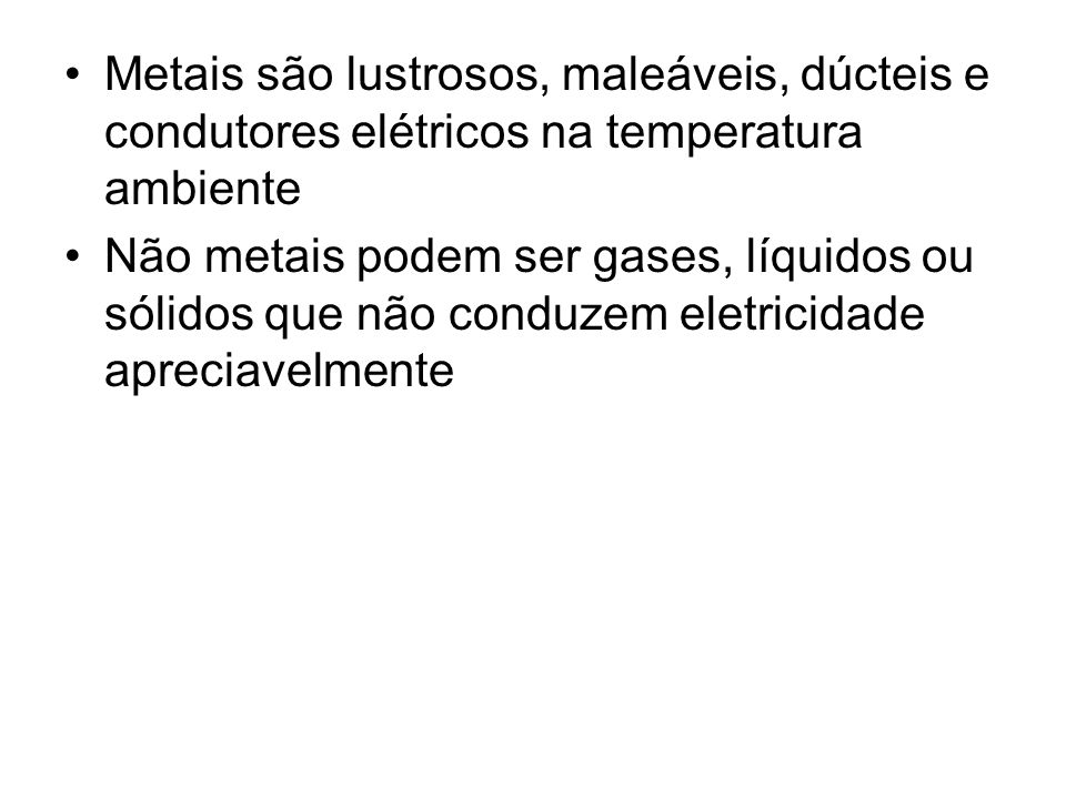 Metais são lustrosos, maleáveis, dúcteis e condutores elétricos na temperatura ambiente