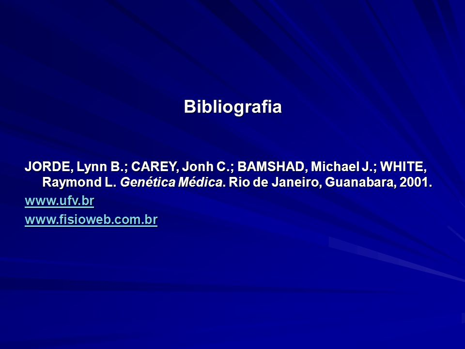 BibliografiaJORDE, Lynn B.; CAREY, Jonh C.; BAMSHAD, Michael J.; WHITE, Raymond L. Genética Médica. Rio de Janeiro, Guanabara, 2001.