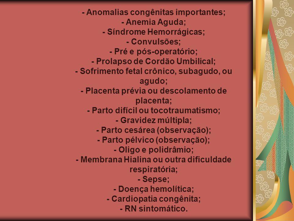 - Anomalias congênitas importantes; - Anemia Aguda;
