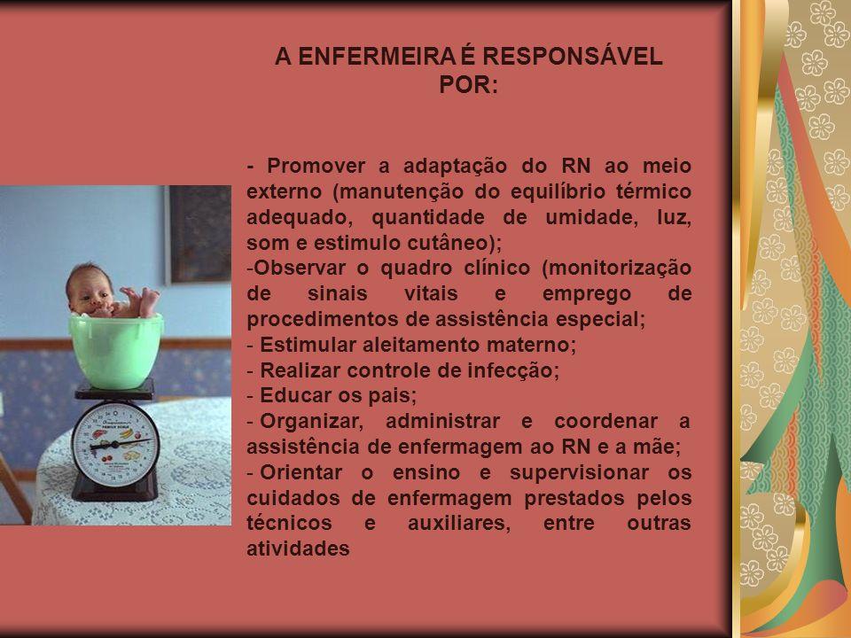 A ENFERMEIRA É RESPONSÁVEL POR: