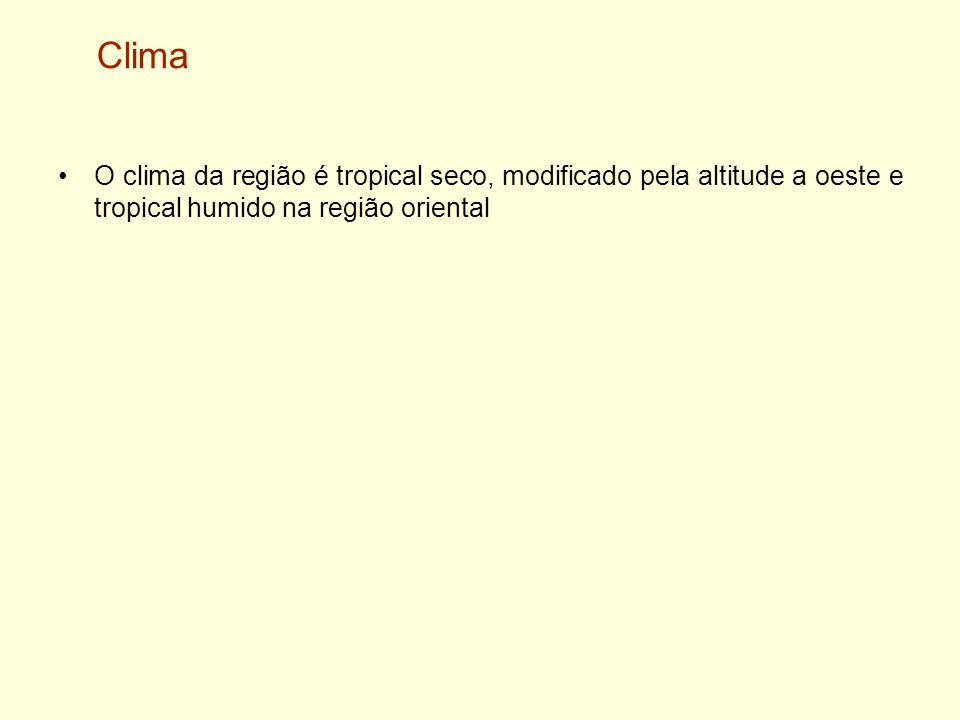 Clima O clima da região é tropical seco, modificado pela altitude a oeste e tropical humido na região oriental.