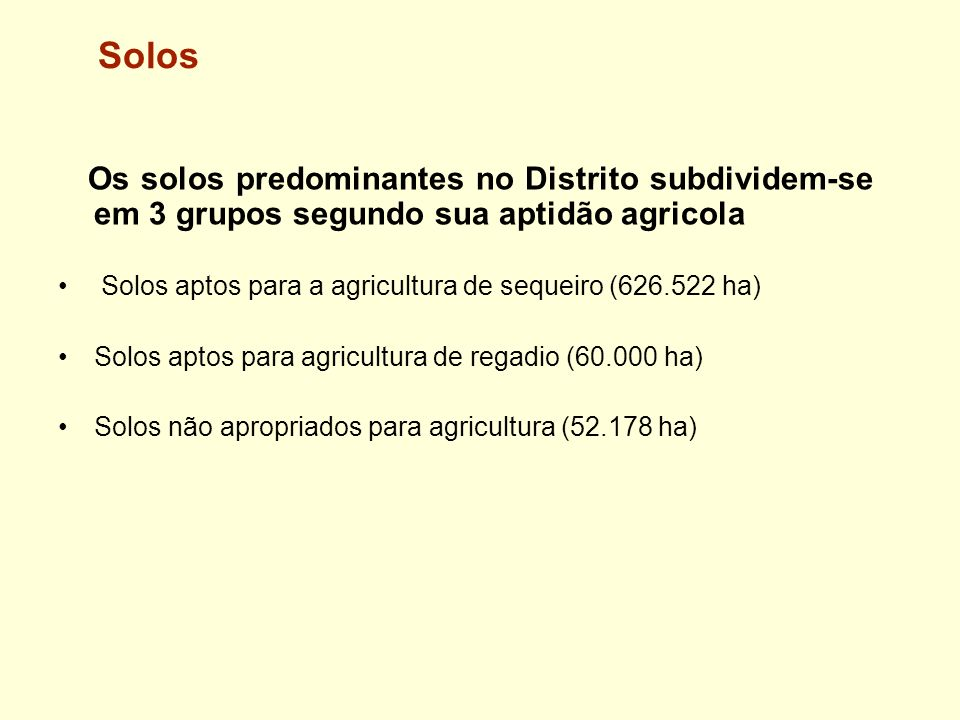 Solos Os solos predominantes no Distrito subdividem-se em 3 grupos segundo sua aptidão agricola.
