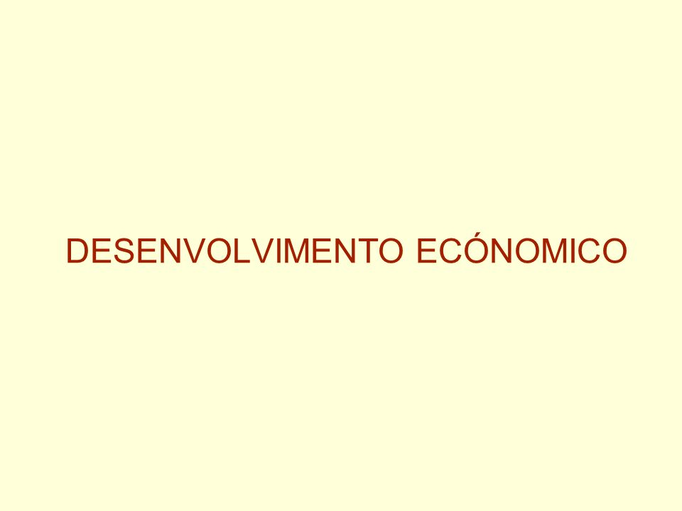 DESENVOLVIMENTO ECÓNOMICO