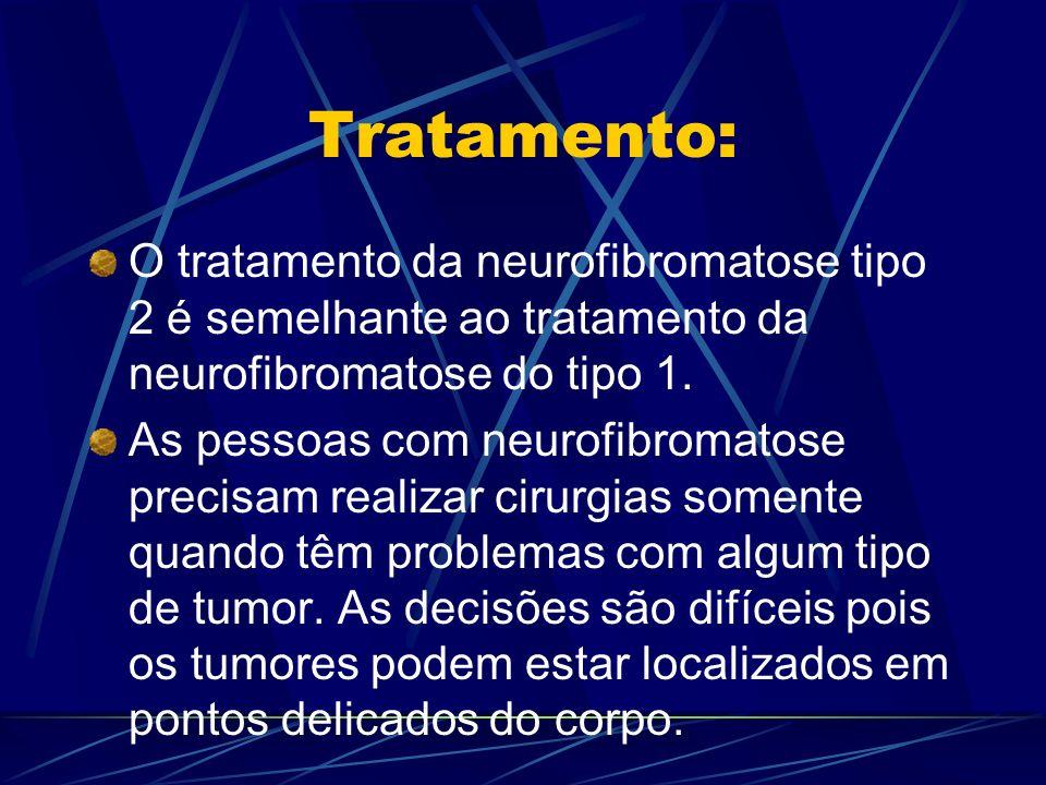 Tratamento: O tratamento da neurofibromatose tipo 2 é semelhante ao tratamento da neurofibromatose do tipo 1.