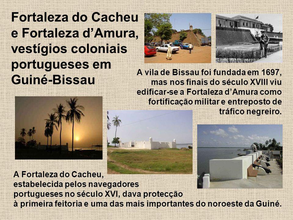 Fortaleza do Cacheu e Fortaleza d'Amura, vestígios coloniais portugueses em Guiné-Bissau