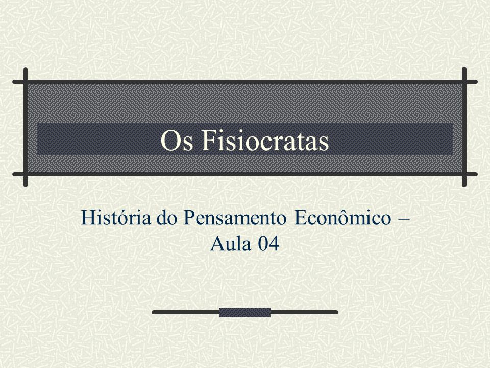História do Pensamento Econômico – Aula 04