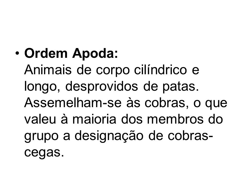 Ordem Apoda: Animais de corpo cilíndrico e longo, desprovidos de patas