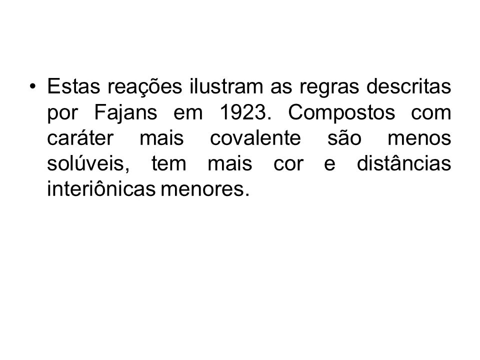 Estas reações ilustram as regras descritas por Fajans em 1923