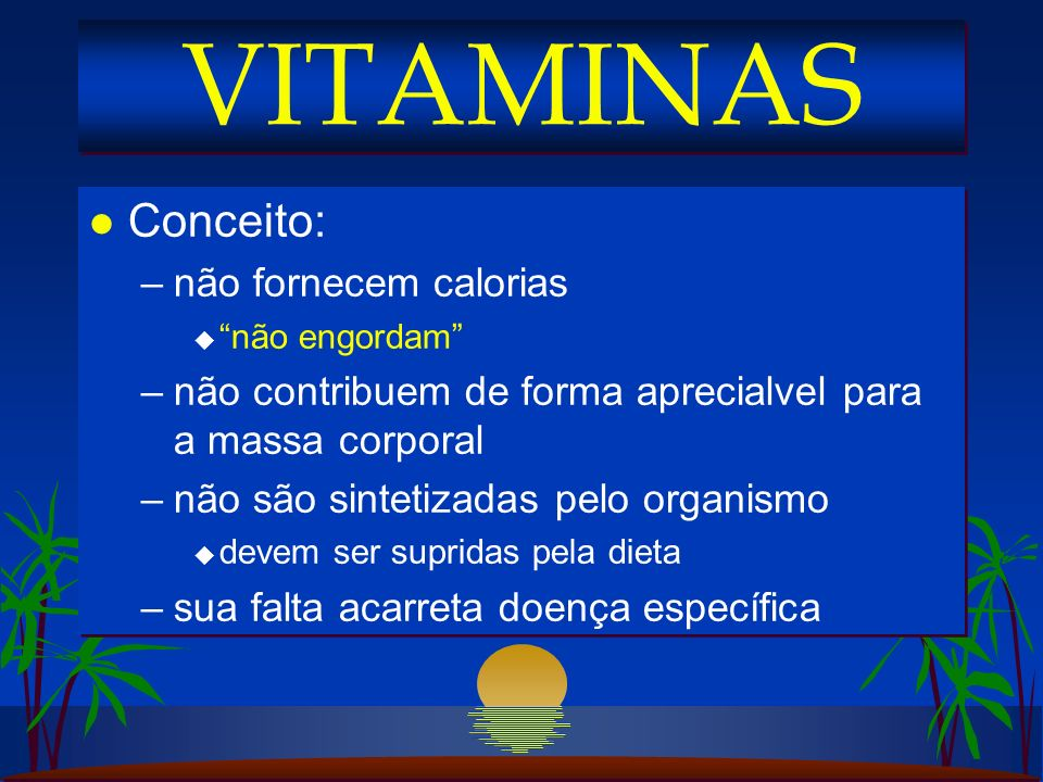 VITAMINAS Conceito: não fornecem calorias