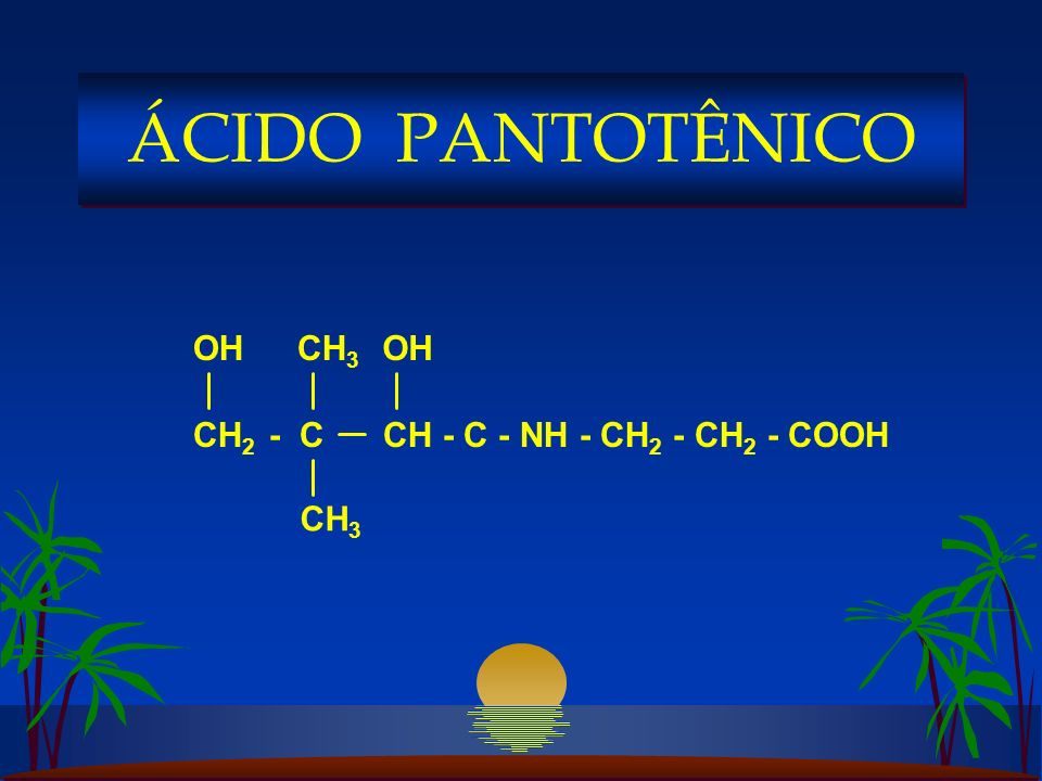 ÁCIDO PANTOTÊNICO CH2 - C CH - C - NH - CH2 - CH2 - COOH OH CH3
