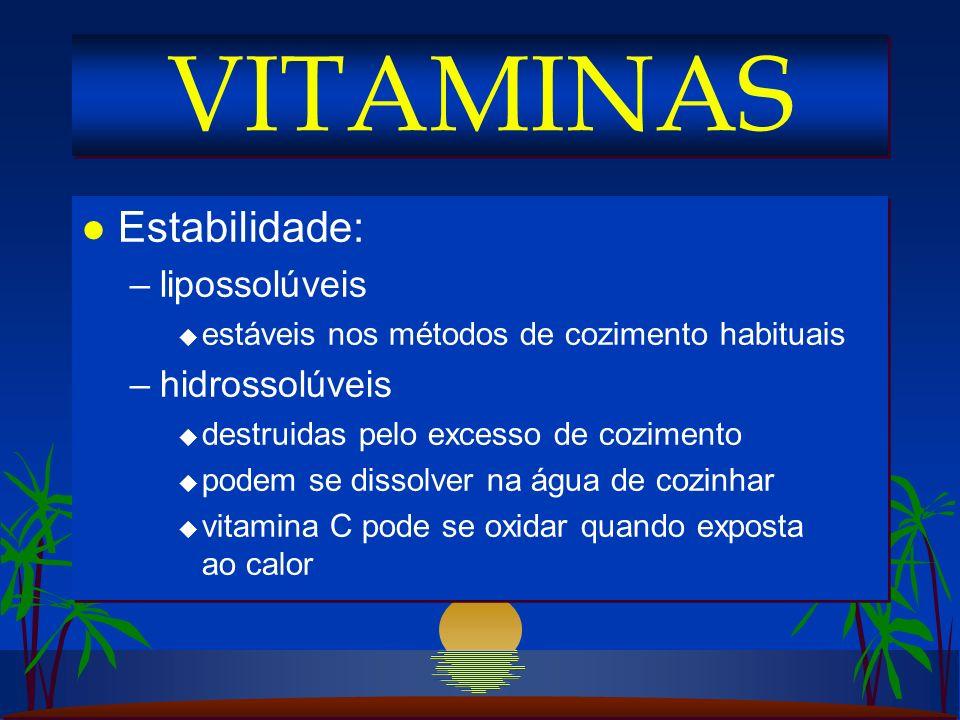 VITAMINAS Estabilidade: lipossolúveis hidrossolúveis