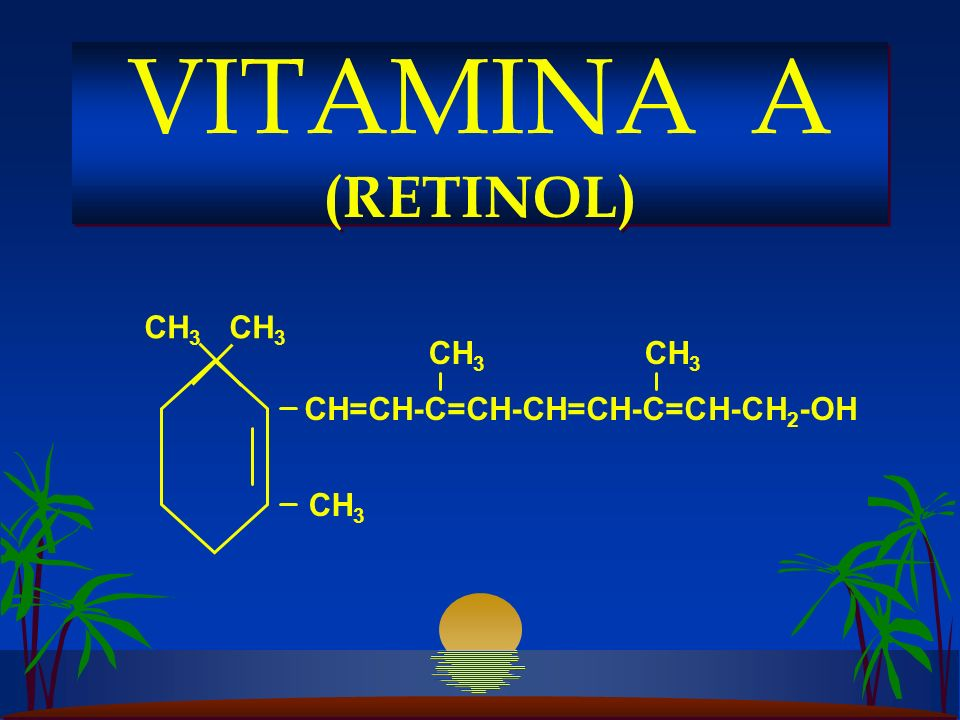 VITAMINA A (RETINOL) CH3 CH3 CH=CH-C=CH-CH=CH-C=CH-CH2-OH CH3