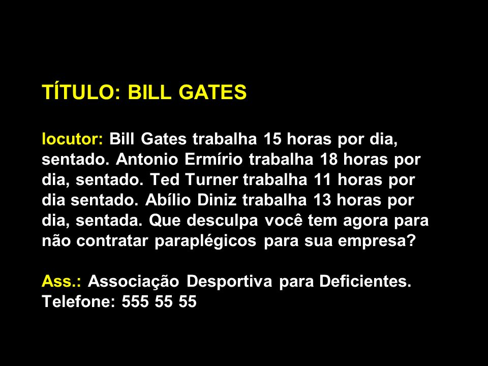TÍTULO: BILL GATES locutor: Bill Gates trabalha 15 horas por dia, sentado.