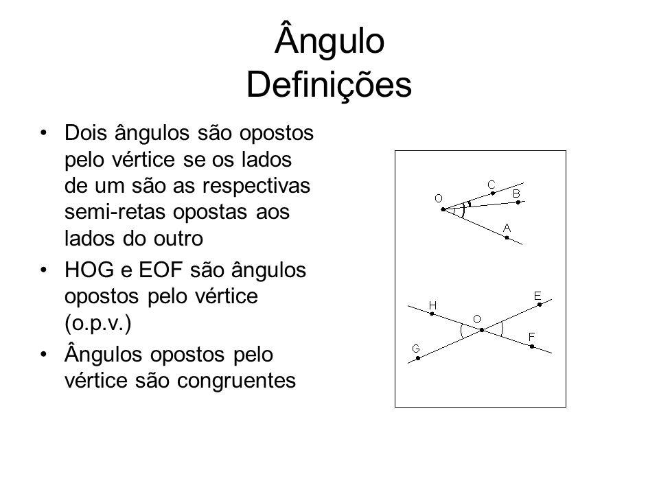 Ângulo Definições Dois ângulos são opostos pelo vértice se os lados de um são as respectivas semi-retas opostas aos lados do outro.