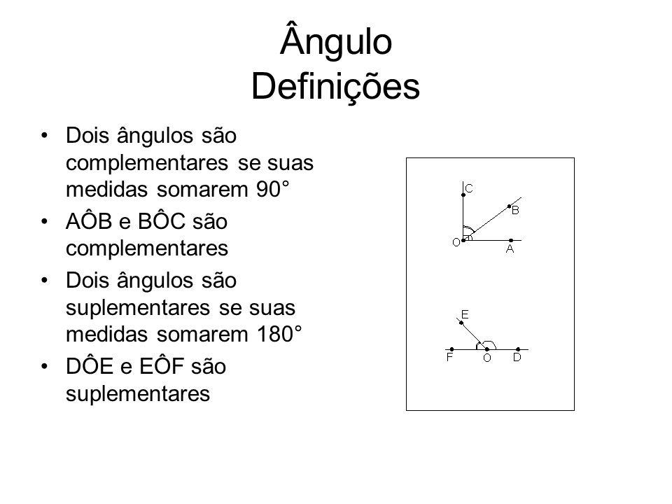 Ângulo Definições Dois ângulos são complementares se suas medidas somarem 90° AÔB e BÔC são complementares.