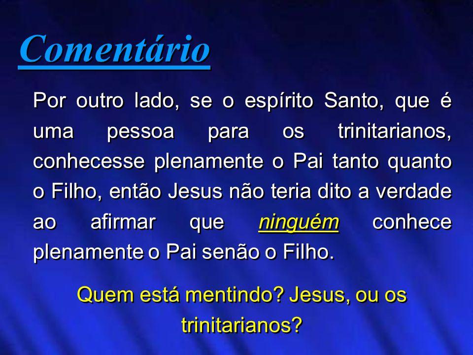 Quem está mentindo Jesus, ou os trinitarianos