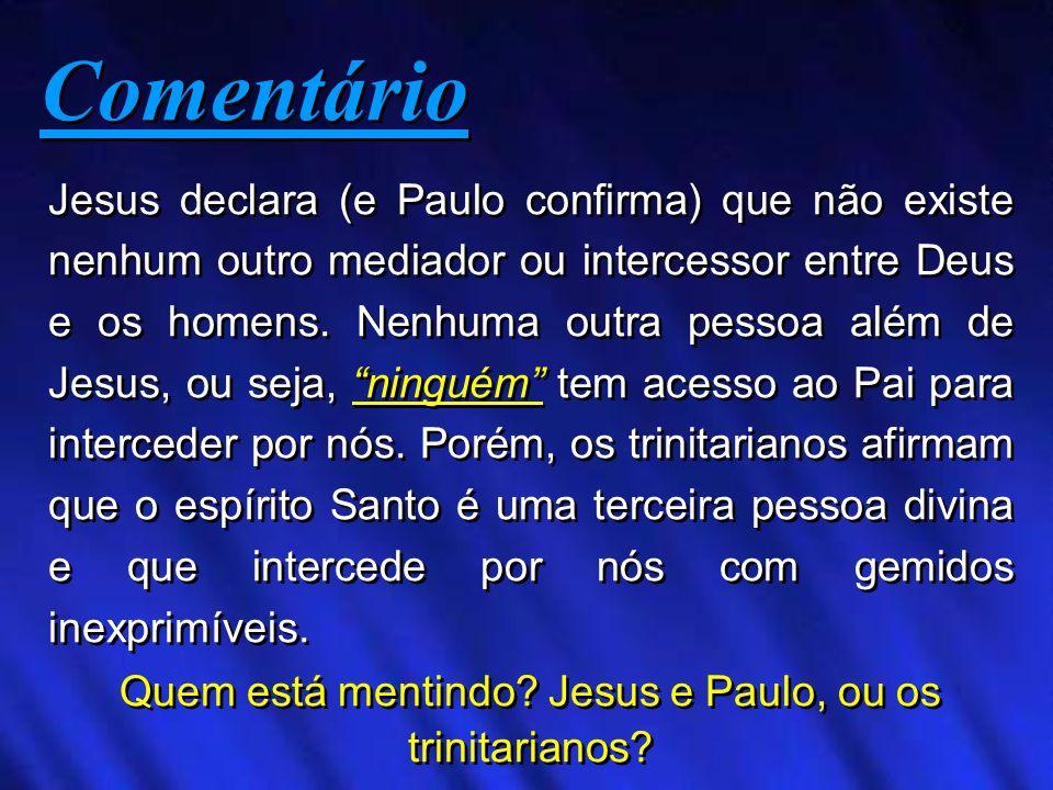 Quem está mentindo Jesus e Paulo, ou os