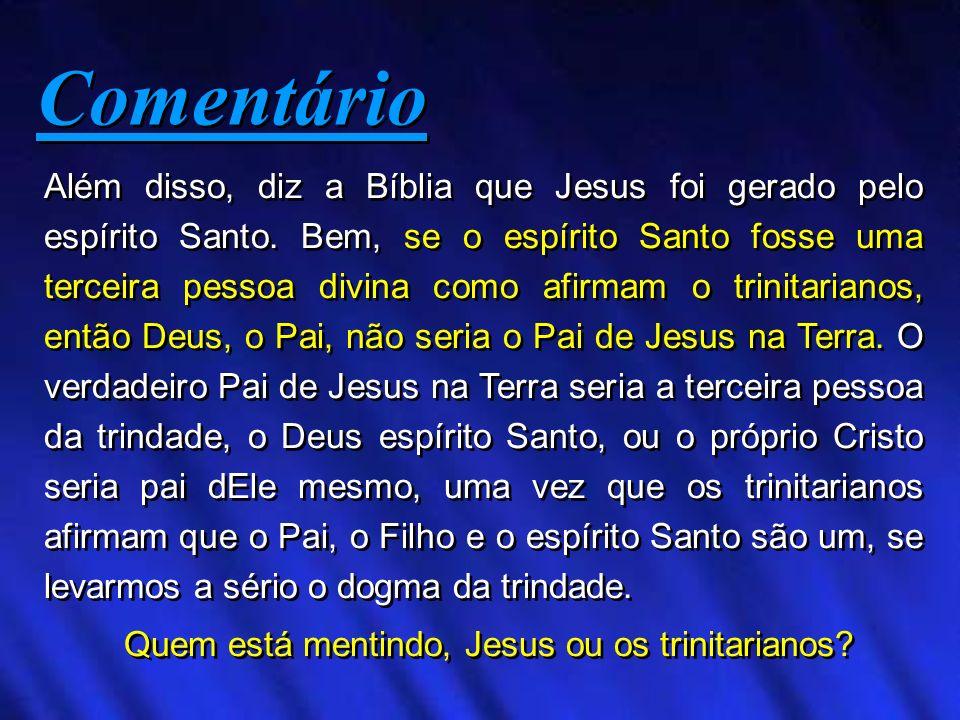Quem está mentindo, Jesus ou os trinitarianos