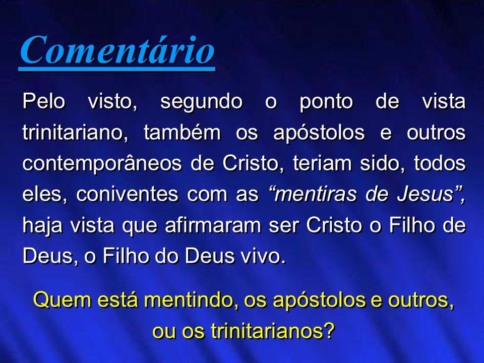 Quem está mentindo, os apóstolos e outros, ou os trinitarianos