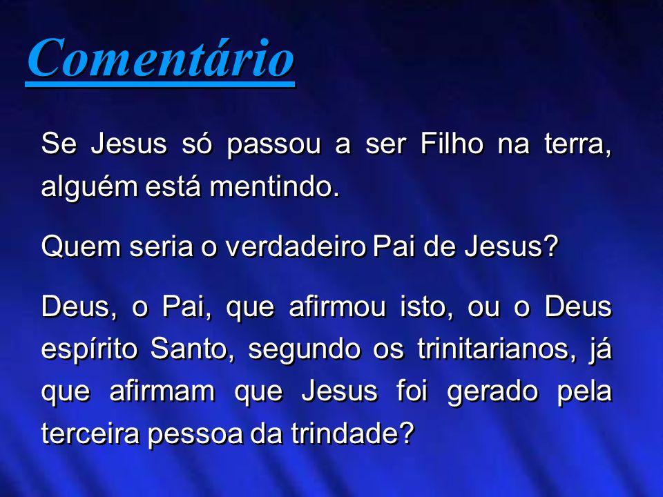 Comentário Se Jesus só passou a ser Filho na terra, alguém está mentindo. Quem seria o verdadeiro Pai de Jesus