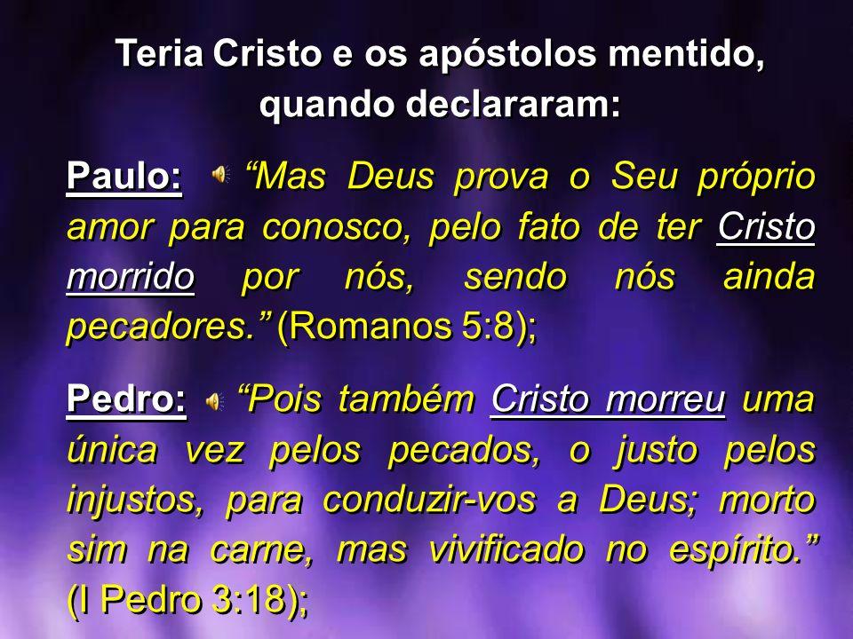 Teria Cristo e os apóstolos mentido, quando declararam: