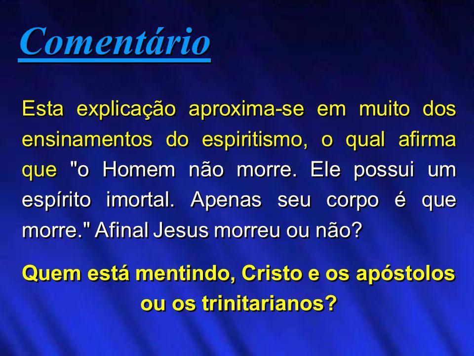 Quem está mentindo, Cristo e os apóstolos ou os trinitarianos