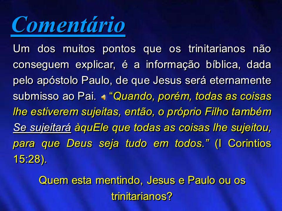 Quem esta mentindo, Jesus e Paulo ou os