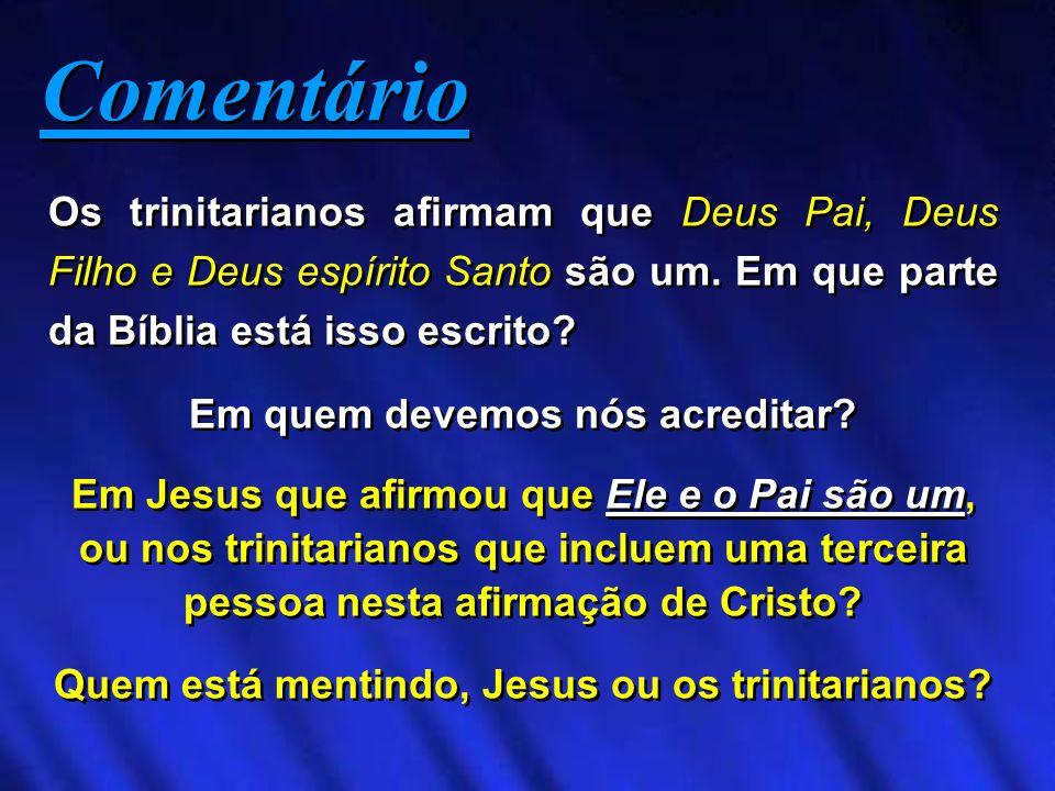 Comentário Os trinitarianos afirmam que Deus Pai, Deus Filho e Deus espírito Santo são um. Em que parte da Bíblia está isso escrito