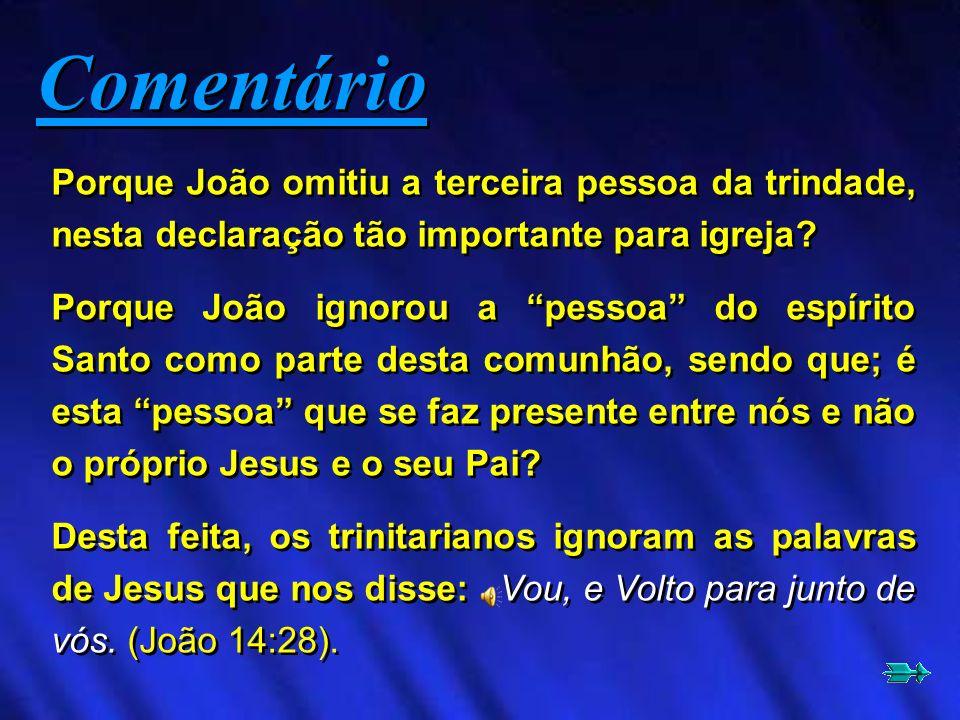 Comentário Porque João omitiu a terceira pessoa da trindade, nesta declaração tão importante para igreja