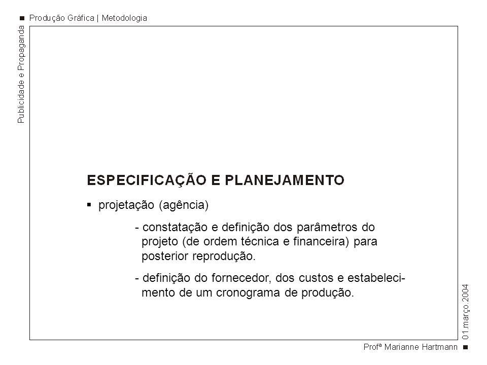 projetação (agência) - constatação e definição dos parâmetros do projeto (de ordem técnica e financeira) para posterior reprodução.